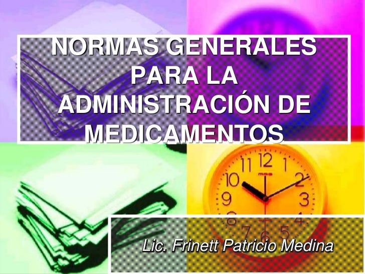 NORMAS GENERALES      PARA LA ADMINISTRACIÓN DE   MEDICAMENTOS         Lic. Frinett Patricio Medina