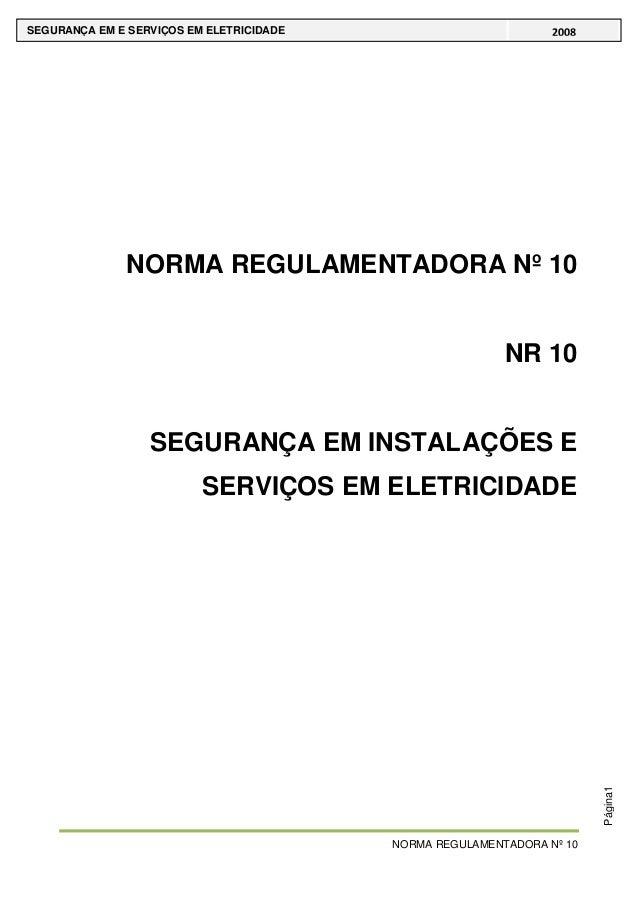 NORMA REGULAMENTADORA Nº 10 SEGURANÇA EM E SERVIÇOS EM ELETRICIDADE 2008 Página1 NORMA REGULAMENTADORA Nº 10 NR 10 SEGURAN...