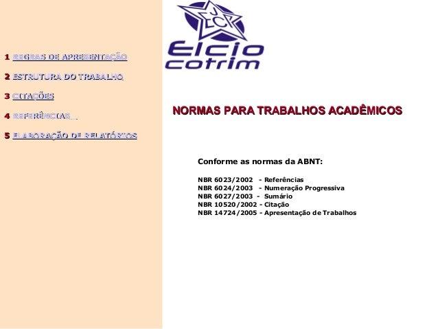 NORMAS PARA TRABALHOS ACADÊMICOSNORMAS PARA TRABALHOS ACADÊMICOS Conforme as normas da ABNT: NBR 6023/2002 - Referências N...