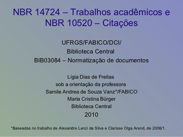 NBR 14724 – Trabalhos acadêmicos e       NBR 10520 – Citações                    UFRGS/FABICO/DCI/                      Bi...