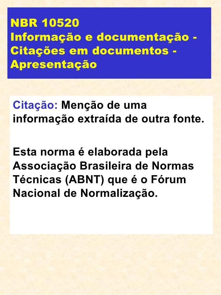 NBR 10520 Informação e documentação - Citações em documentos - Apresentação Citação:  Menção de uma informação extraída de...