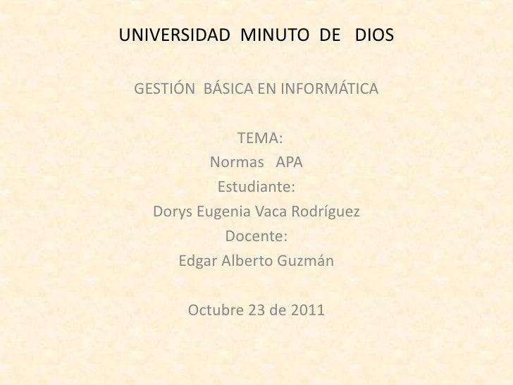 UNIVERSIDAD MINUTO DE DIOS GESTIÓN BÁSICA EN INFORMÁTICA               TEMA:           Normas APA            Estudiante:  ...