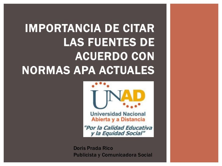 IMPORTANCIA DE CITAR     LAS FUENTES DE       ACUERDO CONNORMAS APA ACTUALES       Doris Prada Rico       Publicista y Com...
