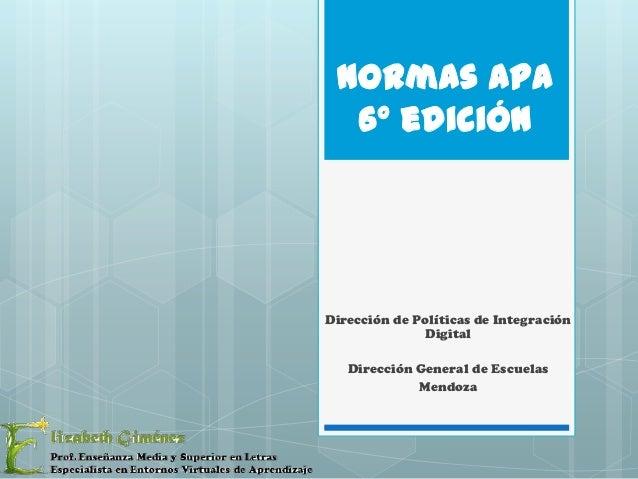 Normas APA 6° edición  Dirección de Políticas de Integración Digital Dirección General de Escuelas Mendoza
