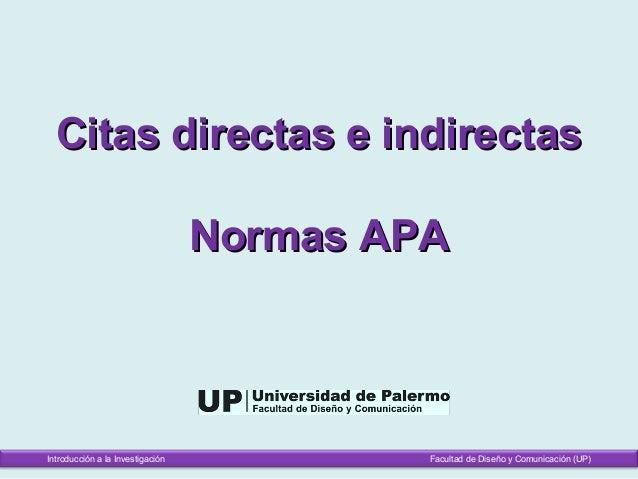 Citas directas e indirectasCitas directas e indirectasNormas APANormas APAIntroducción a la Investigación Facultad de Dise...