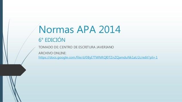 Normas APA 2014 6° EDICIÓN TOMADO DE: CENTRO DE ESCRITURA JAVERIANO ARCHIVO ONLINE: https://docs.google.com/file/d/0ByI7TW...