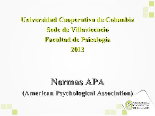 Universidad Cooperativa de Colombia Sede de Villavicencio Facultad de Psicología 2013  Normas APA (American Psychological ...