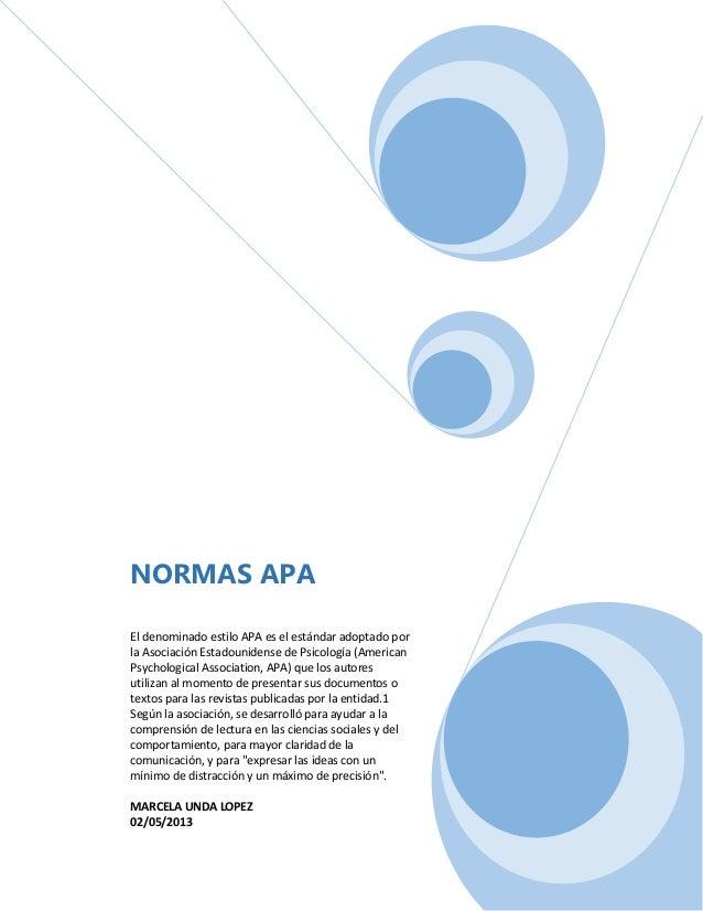 NORMAS APAEl denominado estilo APA es el estándar adoptado porla Asociación Estadounidense de Psicología (AmericanPsycholo...