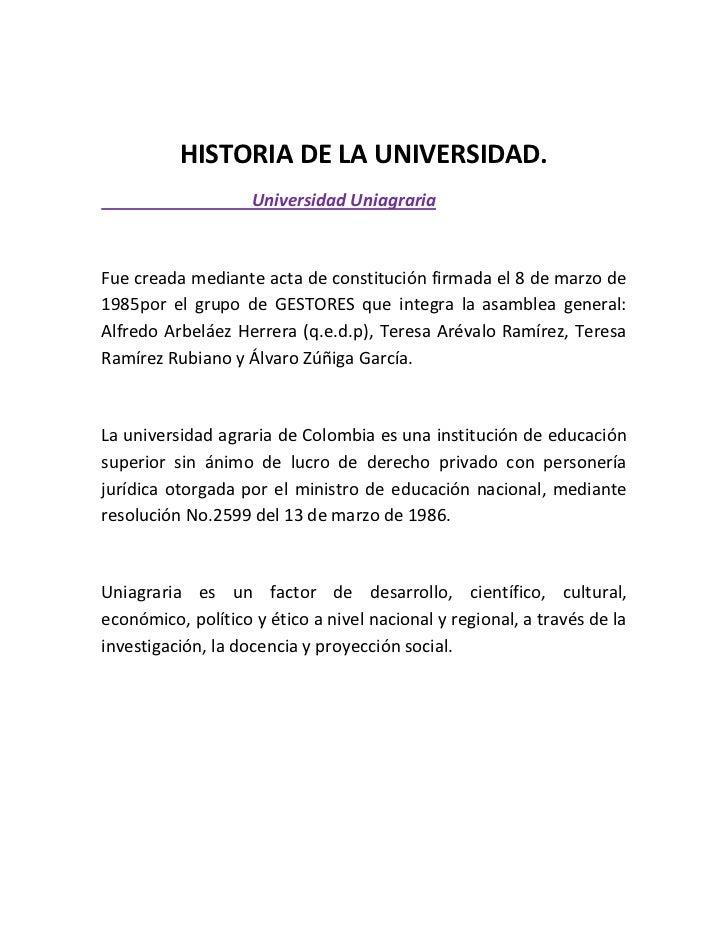 HISTORIA DE LA UNIVERSIDAD.                    Universidad UniagrariaFue creada mediante acta de constitución firmada el 8...