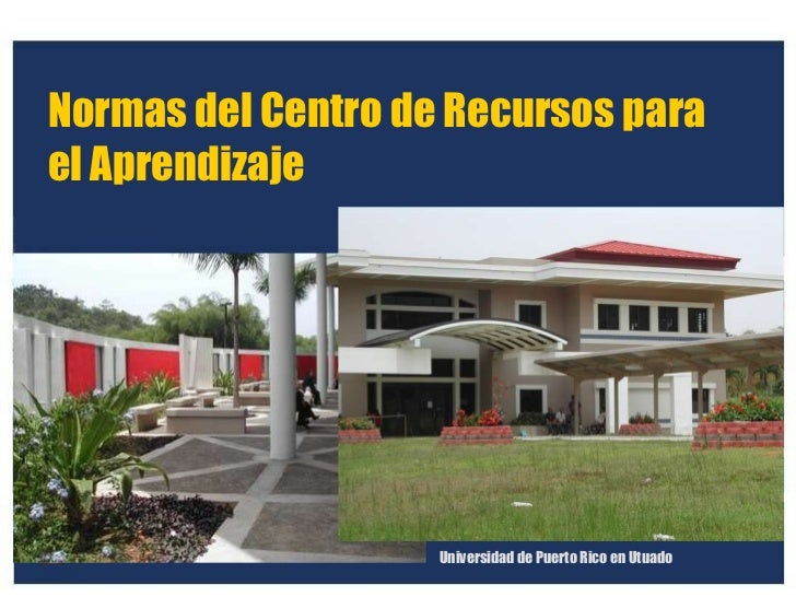 Normas del Centro de Recursos para el Aprendizaje Universidad de Puerto Rico en Utuado