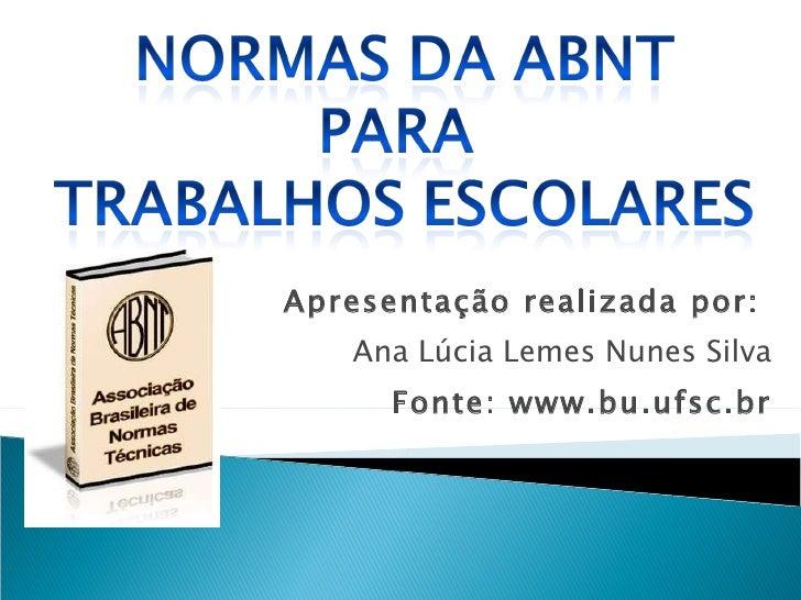 Apresentação realizada por:  Ana Lúcia Lemes Nunes Silva Fonte: www.bu.ufsc.br