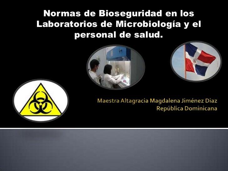 Normas de bioseguridad             maestra altagracia magdalena jiménez diaz
