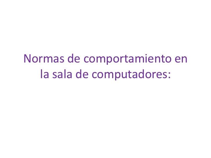 Normas de comportamiento en  la sala de computadores: