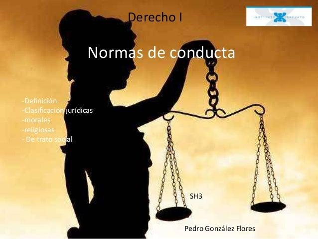 Derecho I                      Normas de conducta-Definición-Clasificación jurídicas-morales-religiosas- De trato social  ...