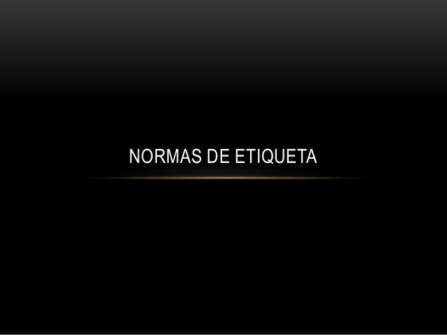 NORMAS DE ETIQUETA