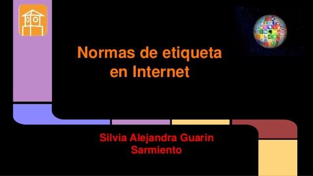 Normas de etiqueta en Internet Silvia Alejandra Guarin Sarmiento