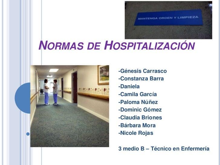 NORMAS DE HOSPITALIZACIÓN            -Génesis Carrasco            -Constanza Barra            -Daniela            -Camila ...