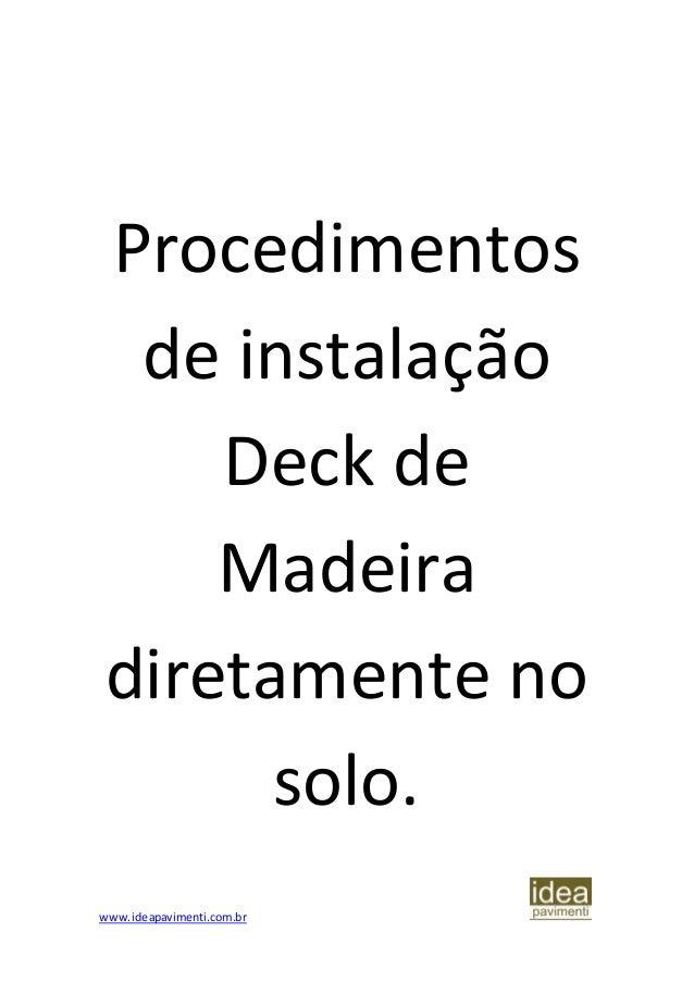 www.ideapavimenti.com.br Procedimentos de instalação Deck de Madeira diretamente no solo.