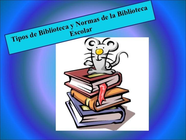 Tipos de Biblioteca y Normas de la Biblioteca Escolar