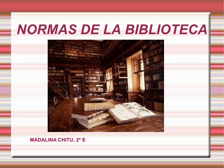 NORMAS DE LA BIBLIOTECA MADALINA CHITU, 2º E