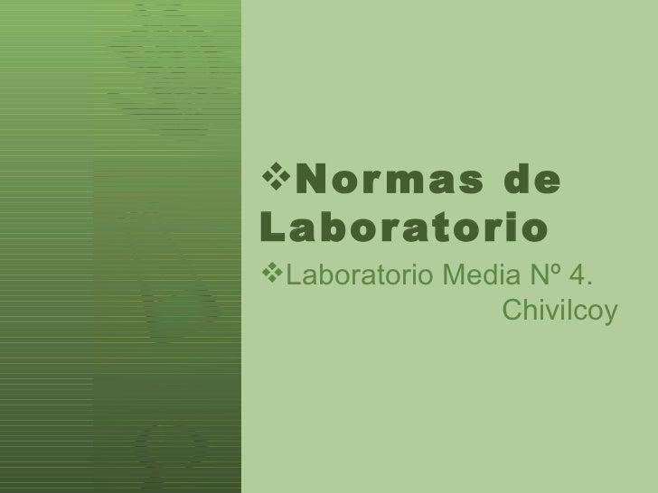 <ul><li>Normas de Laboratorio </li></ul><ul><li>Laboratorio Media Nº 4.  Chivilcoy </li></ul>