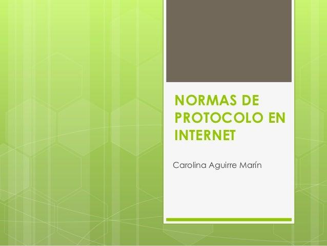 NORMAS DEPROTOCOLO ENINTERNETCarolina Aguirre Marín