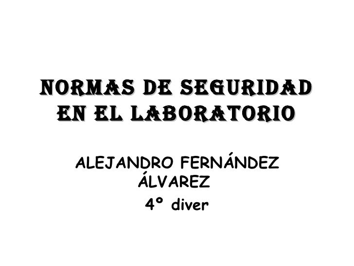 NORMAS DE SEGURIDAD EN EL LABORATORIO ALEJANDRO FERNÁNDEZ ÁLVAREZ  4º diver