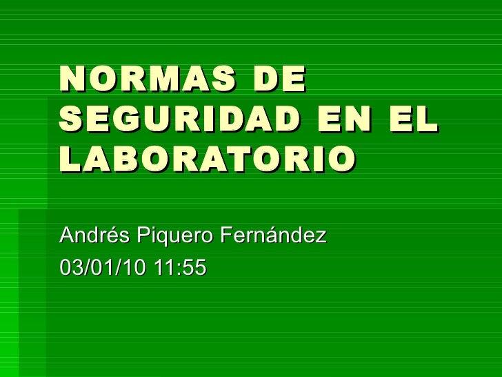 NORMAS DE SEGURIDAD EN EL LABORATORIO Andrés Piquero Fernández 03/01/10   11:55