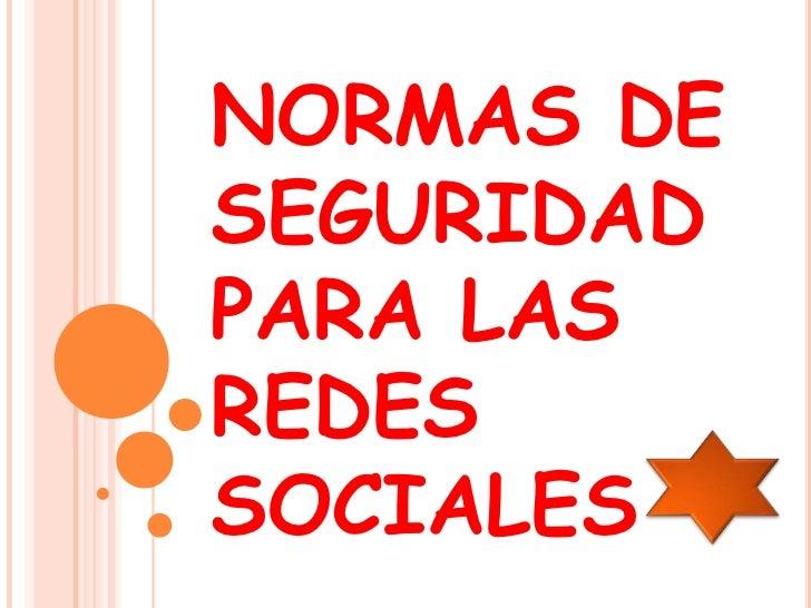 NORMAS DE SEGURIDAD PARA LAS REDES SOCIALES<br />