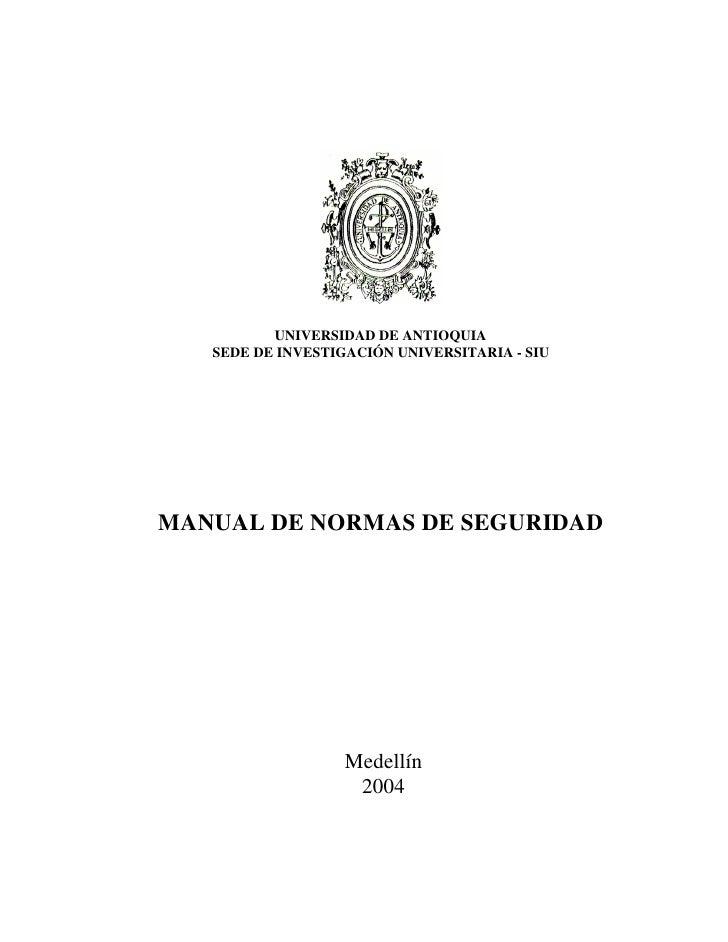 UNIVERSIDAD DE ANTIOQUIA    SEDE DE INVESTIGACIÓN UNIVERSITARIA - SIU     MANUAL DE NORMAS DE SEGURIDAD                   ...