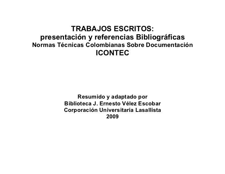 TRABAJOS ESCRITOS:   presentación y referencias Bibliográficas Normas Técnicas Colombianas Sobre Documentación            ...