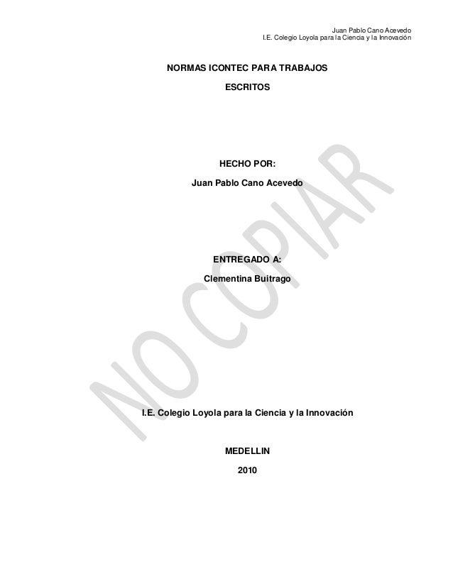 Juan Pablo Cano Acevedo I.E. Colegio Loyola para la Ciencia y la Innovación NORMAS ICONTEC PARA TRABAJOS ESCRITOS HECHO PO...