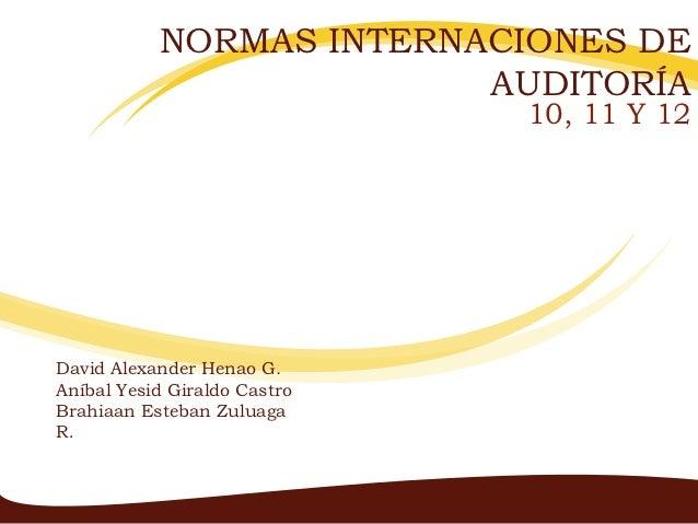 NORMAS INTERNACIONES DE                         AUDITORÍA                              10, 11 Y 12David Alexander Henao G....