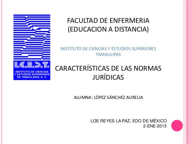 FACULTAD DE ENFERMERIA (EDUCACION A DISTANCIA) INSTITUTO DE CIENCIAS Y ESTUDIOS SUPERIORES TAMAULIPAS CARACTERÍSTICAS DE L...