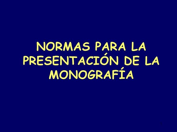 NORMAS PARA LA PRESENTACIÓN DE LA MONOGRAFÍA