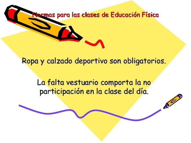 Normas para las clases de Educación FísicaNormas para las clases de Educación Física Ropa y calzado deportivo son obligato...