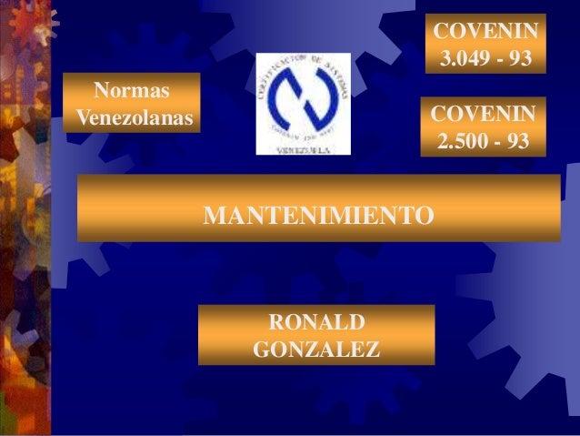 COVENIN 3.049 - 93 Normas Venezolanas MANTENIMIENTO RONALD GONZALEZ COVENIN 2.500 - 93