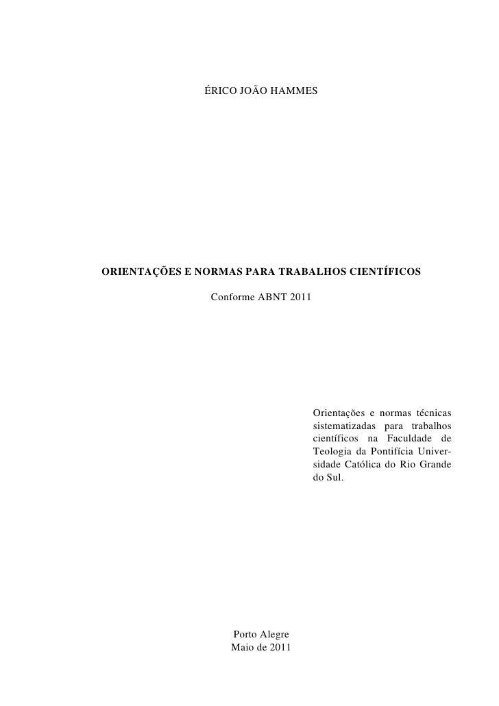 ÉRICO JOÃO HAMMESORIENTAÇÕES E NORMAS PARA TRABALHOS CIENTÍFICOS                Conforme ABNT 2011                        ...