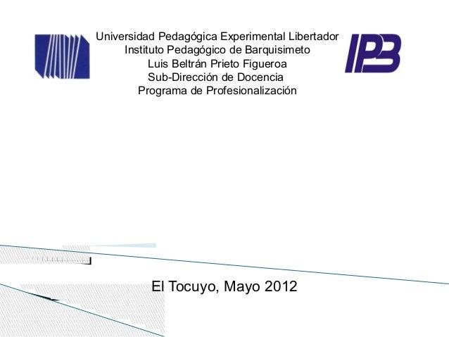 Universidad Pedagógica Experimental Libertador Instituto Pedagógico de Barquisimeto Luis Beltrán Prieto Figueroa Sub-Direc...