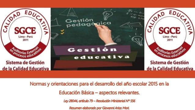 Normas y orientaciones para el desarrollo del año escolar 2015 en la Educación Básica – aspectos relevantes. Ley 28044, ar...