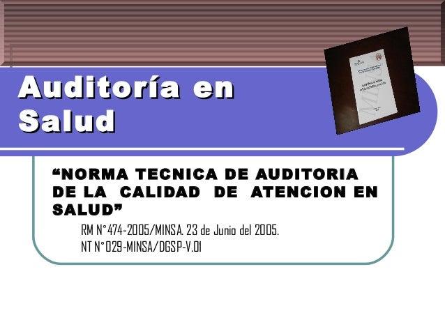 """Auditoría enSalud """"NORMA TECNICA DE AUDITORIA DE LA CALIDAD DE ATENCION EN SALUD""""   RM N˚474-2005/MINSA. 23 de Junio del 2..."""