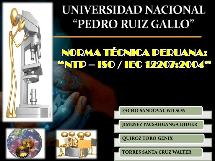 "UNIVERSIDAD NACIONAL ""PEDRO RUIZ GALLO""<br />NORMA TÉCNICA PERUANA:  ""NTP – ISO / IEC 12207:2004""<br />"