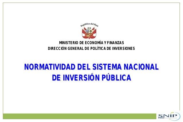 MINISTERIO DE ECONOMÍA Y FINANZAS DIRECCIÓN GENERAL DE POLÍTICA DE INVERSIONES NORMATIVIDAD DEL SISTEMA NACIONAL DE INVERS...