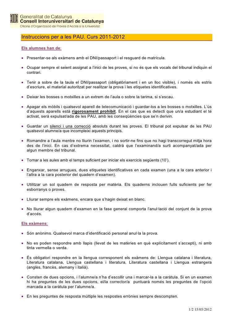Instruccions per a les PAU. Curs 2011-2012Els alumnes han de:• Presentar-se als exàmens amb el DNI/passaport i el resguard...