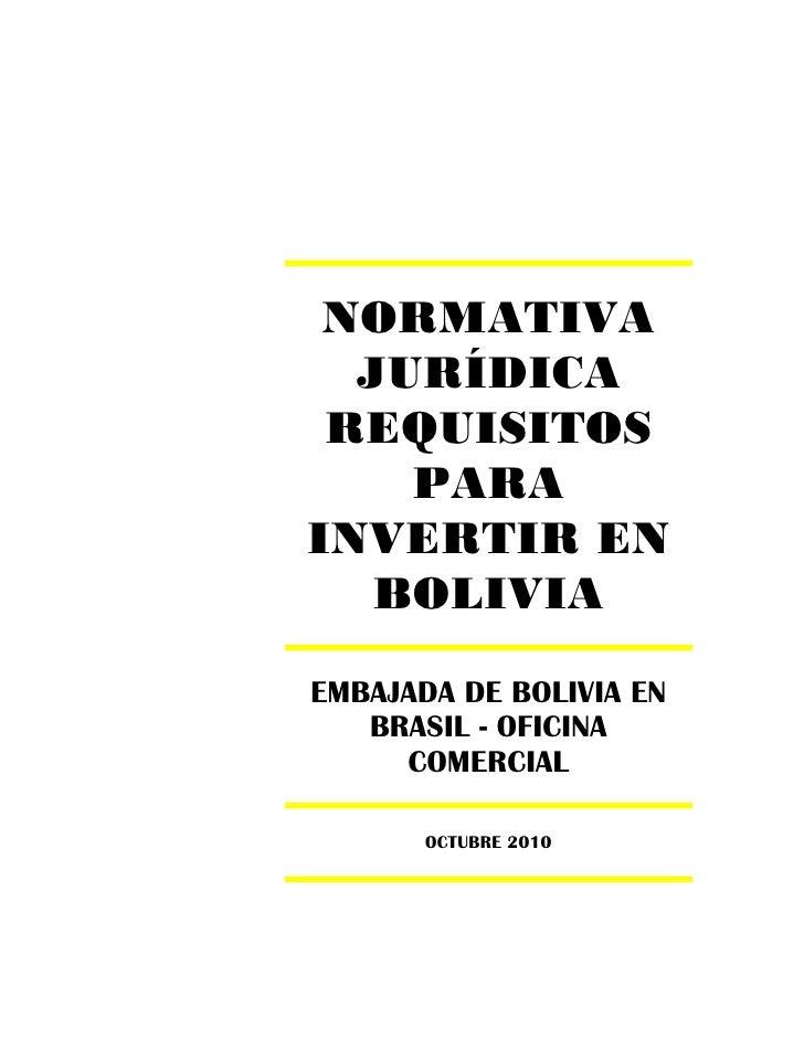 NORMATIVA  JURÍDICA REQUISITOS    PARAINVERTIR EN   BOLIVIAEMBAJADA DE BOLIVIA EN   BRASIL - OFICINA     COMERCIAL       O...