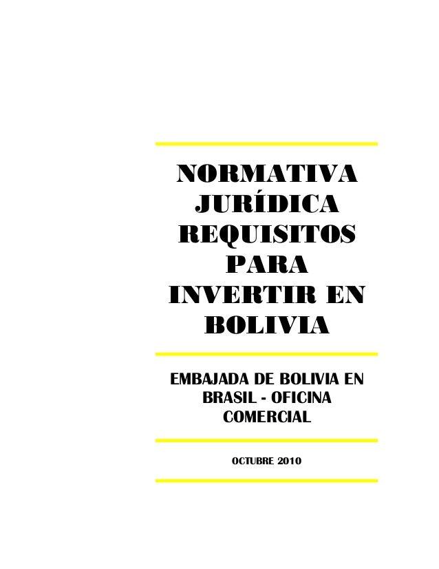 NORMATIVA JURÍDICA REQUISITOS PARA INVERTIR EN BOLIVIA EMBAJADA DE BOLIVIA EN BRASIL - OFICINA COMERCIAL OCTUBRE 2010