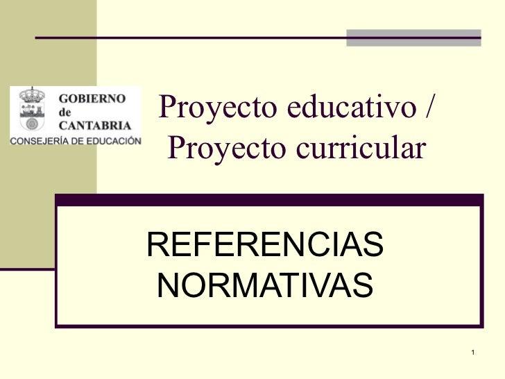 Proyecto educativo / Proyecto curricular REFERENCIAS NORMATIVAS