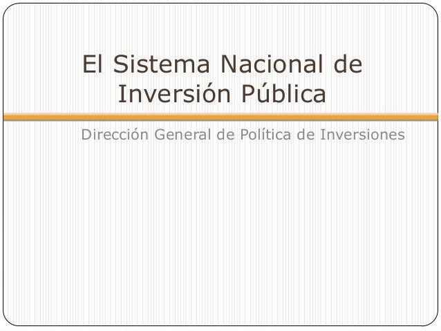 El Sistema Nacional de   Inversión PúblicaDirección General de Política de Inversiones