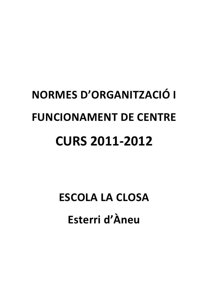 NORMES D'ORGANITZACIÓ IFUNCIONAMENT DE CENTRE   CURS 2011-2012    ESCOLA LA CLOSA     Esterri d'Àneu