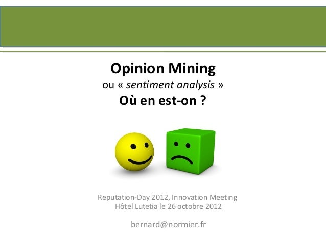 Opinion Mining ou « sentiment analysis »      Où en est-on ?Reputation-Day 2012, Innovation Meeting    Hôtel Lutetia le 26...